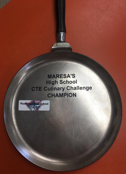 Frying pan with text MARESA'S high school CTE Culinary Challenge Champion. Westwood High School Spring 2018